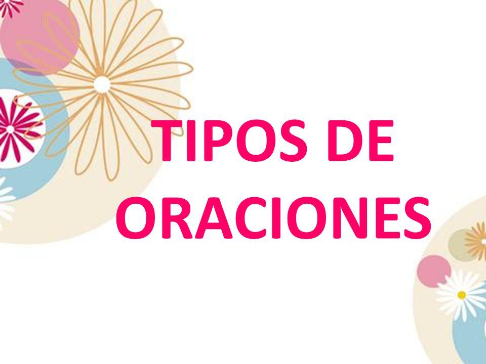 TIPOS DE ORACIONES TIPOS DE ORACIONES