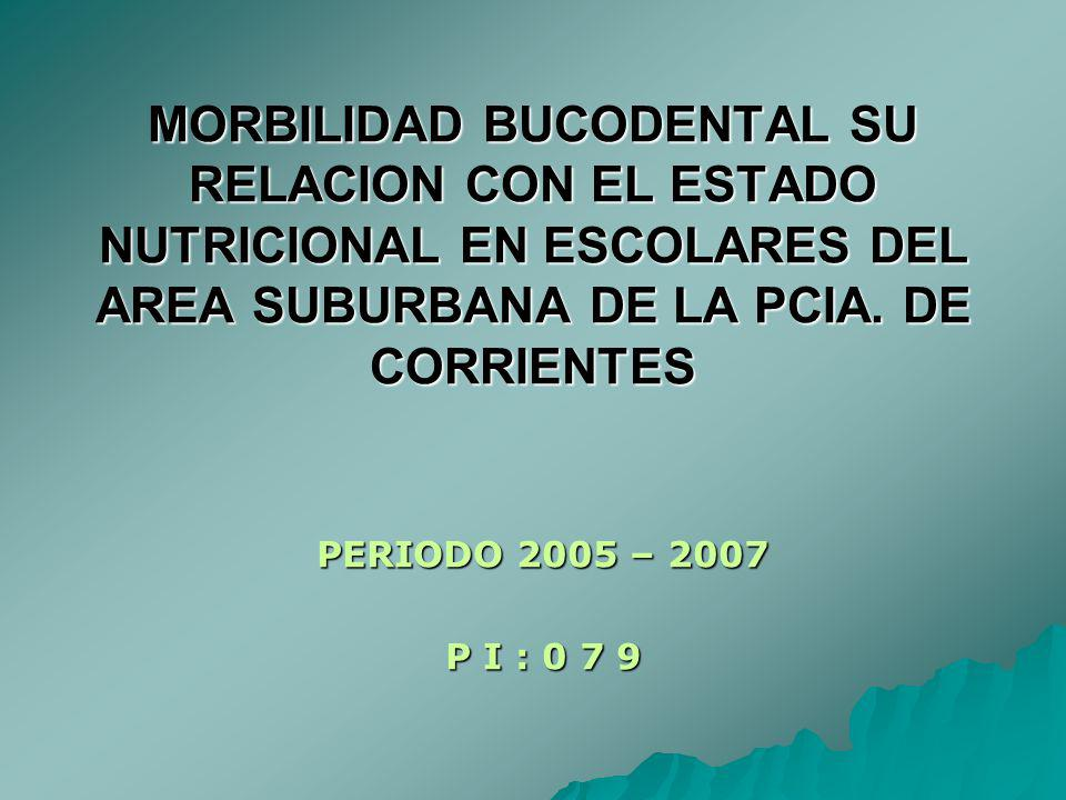 MORBILIDAD BUCODENTAL SU RELACION CON EL ESTADO NUTRICIONAL EN ESCOLARES DEL AREA SUBURBANA DE LA PCIA. DE CORRIENTES