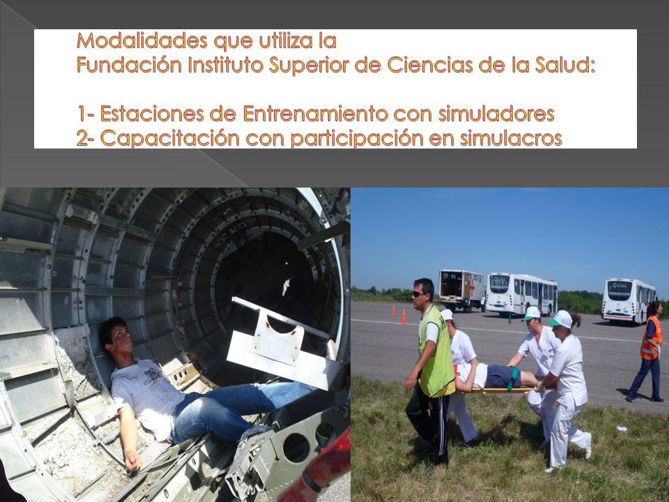 Modalidades que utiliza la Fundación Instituto Superior de Ciencias de la Salud: 1- Estaciones de Entrenamiento con simuladores 2- Capacitación con participación en simulacros