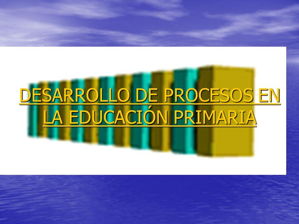 DESARROLLO DE PROCESOS EN LA EDUCACIÓN PRIMARIA