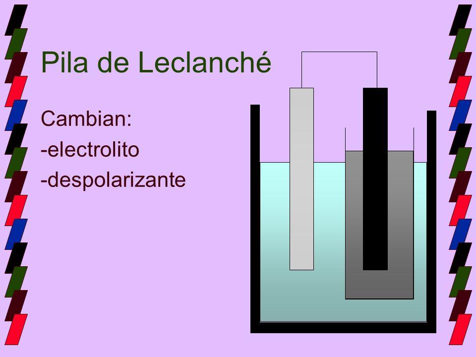 Pila de Leclanché Cambian: -electrolito -despolarizante