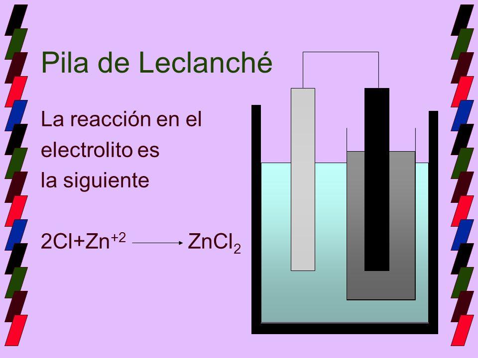 Pila de Leclanché La reacción en el electrolito es la siguiente