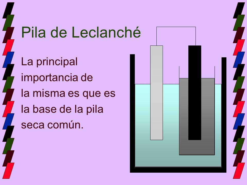 Pila de Leclanché La principal importancia de la misma es que es