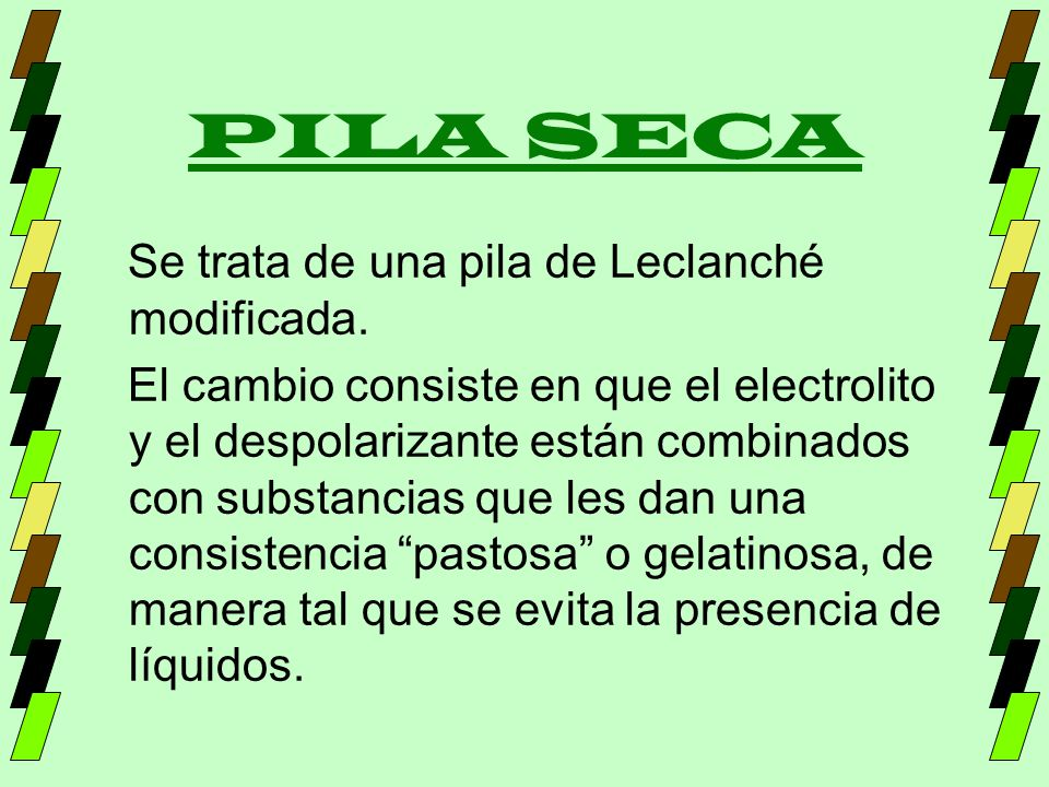 PILA SECA Se trata de una pila de Leclanché modificada.
