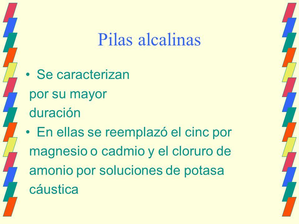 Pilas alcalinas Se caracterizan por su mayor duración