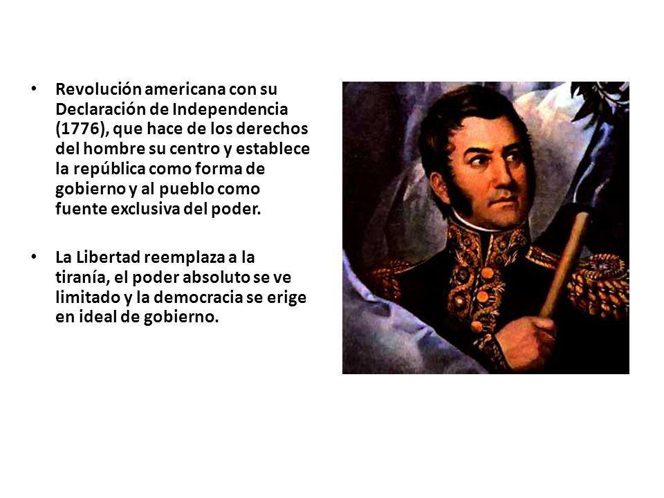 Revolución americana con su Declaración de Independencia (1776), que hace de los derechos del hombre su centro y establece la república como forma de gobierno y al pueblo como fuente exclusiva del poder.