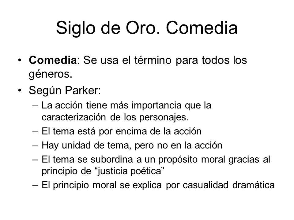 Siglo de Oro. Comedia Comedia: Se usa el término para todos los géneros. Según Parker: