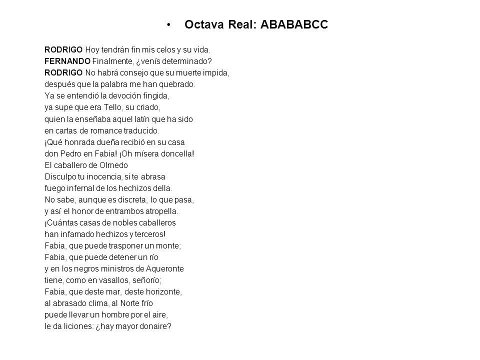 Octava Real: ABABABCC RODRIGO Hoy tendrán fin mis celos y su vida.
