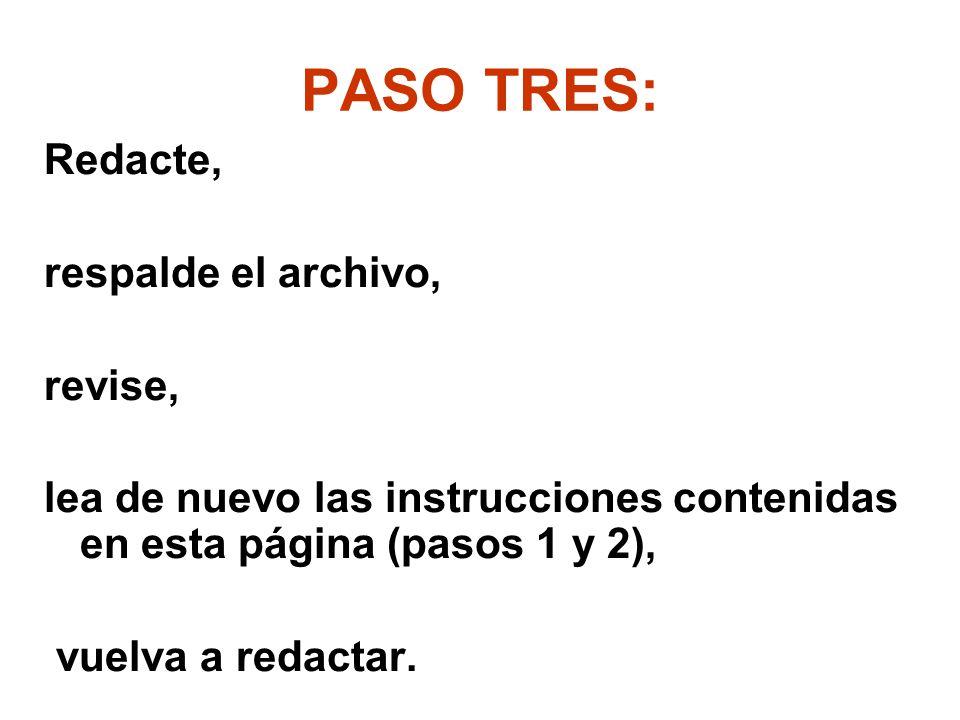 PASO TRES: Redacte, respalde el archivo, revise,