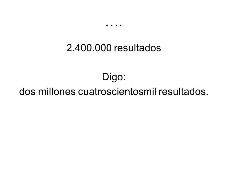 dos millones cuatroscientosmil resultados.