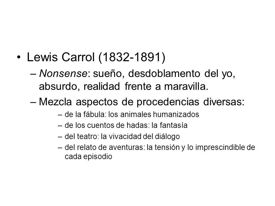 Lewis Carrol (1832-1891) Nonsense: sueño, desdoblamento del yo, absurdo, realidad frente a maravilla.