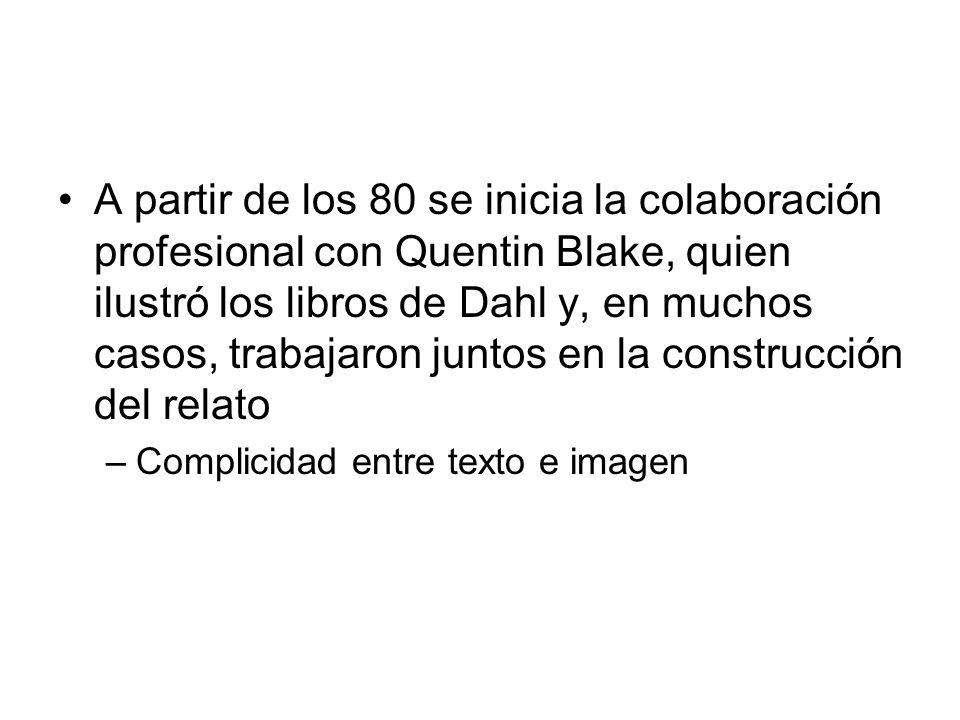 A partir de los 80 se inicia la colaboración profesional con Quentin Blake, quien ilustró los libros de Dahl y, en muchos casos, trabajaron juntos en la construcción del relato