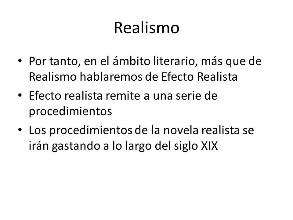 Realismo Por tanto, en el ámbito literario, más que de Realismo hablaremos de Efecto Realista.