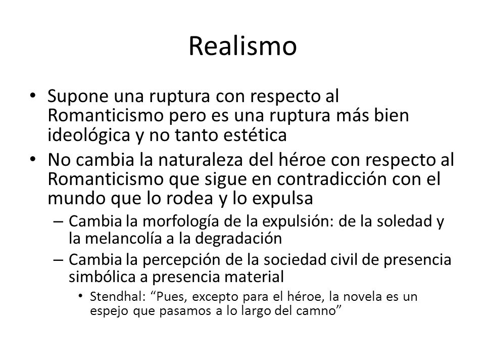 Realismo Supone una ruptura con respecto al Romanticismo pero es una ruptura más bien ideológica y no tanto estética.