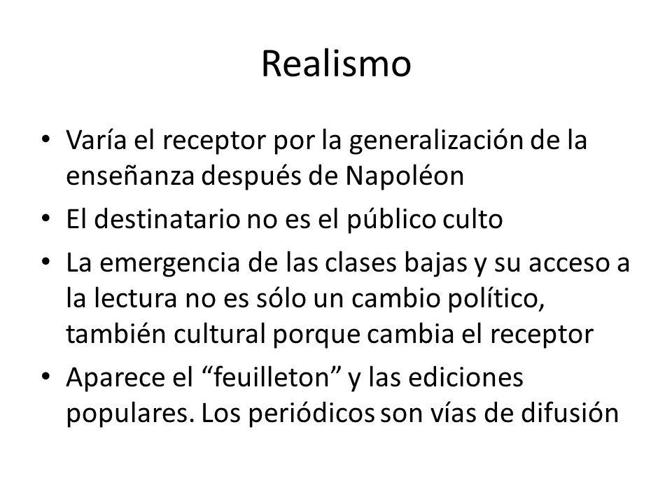 Realismo Varía el receptor por la generalización de la enseñanza después de Napoléon. El destinatario no es el público culto.