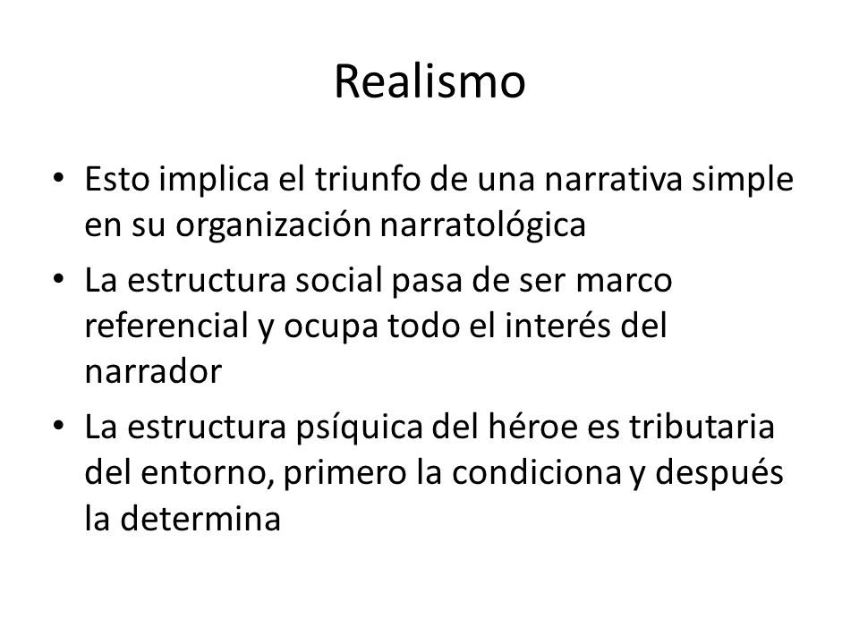 Realismo Esto implica el triunfo de una narrativa simple en su organización narratológica.