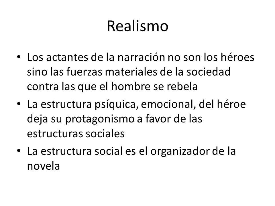 Realismo Los actantes de la narración no son los héroes sino las fuerzas materiales de la sociedad contra las que el hombre se rebela.