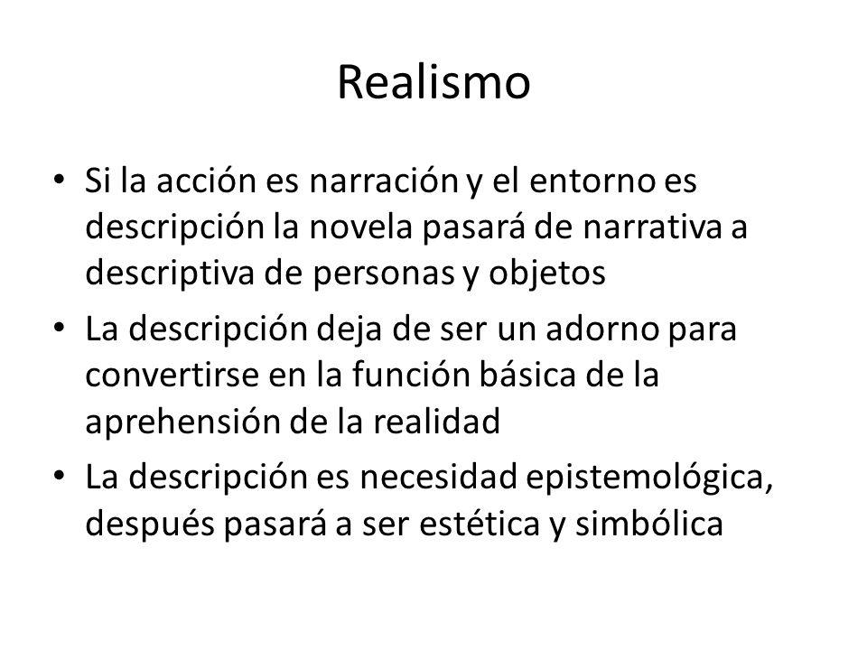 Realismo Si la acción es narración y el entorno es descripción la novela pasará de narrativa a descriptiva de personas y objetos.