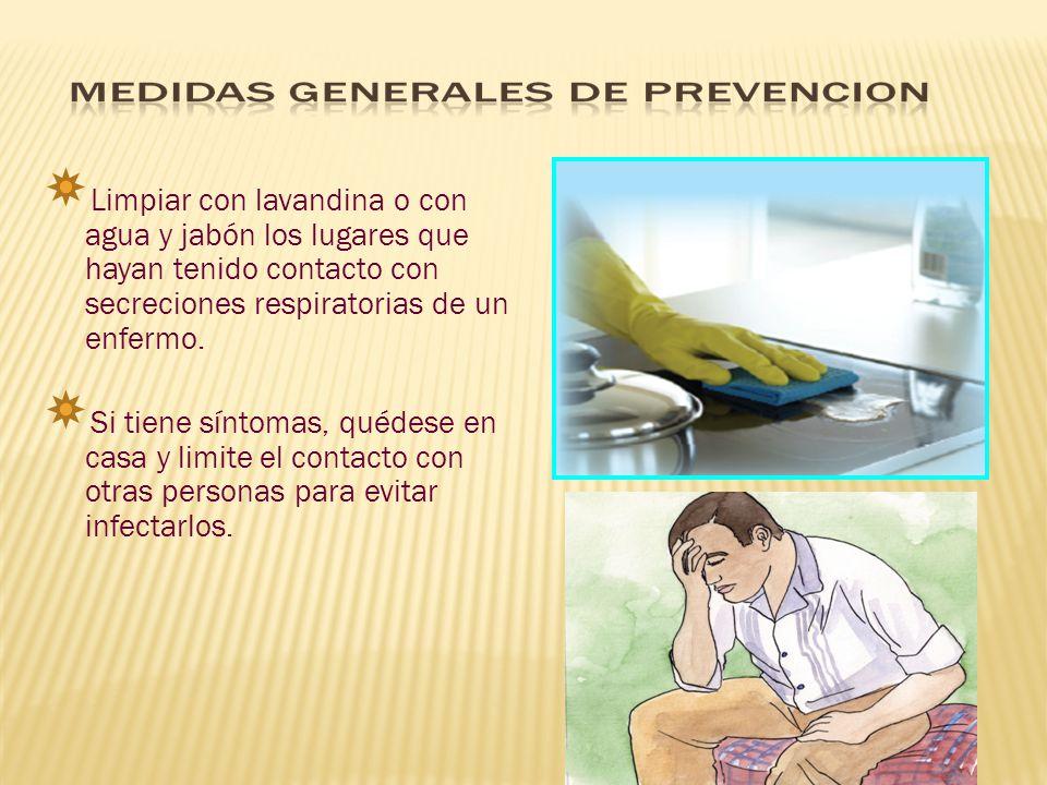 Limpiar con lavandina o con agua y jabón los lugares que hayan tenido contacto con secreciones respiratorias de un enfermo.