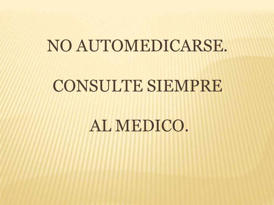 NO AUTOMEDICARSE. CONSULTE SIEMPRE AL MEDICO.