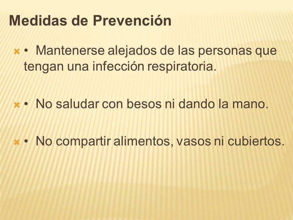 Medidas de Prevención • Mantenerse alejados de las personas que tengan una infección respiratoria.