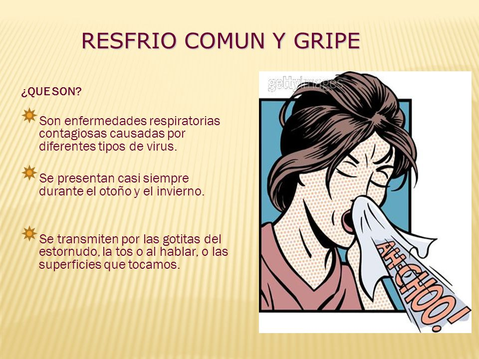 RESFRIO COMUN Y GRIPE ¿QUE SON Son enfermedades respiratorias contagiosas causadas por diferentes tipos de virus.