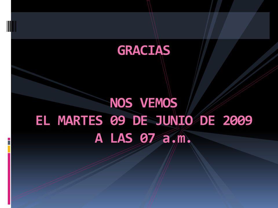 GRACIAS NOS VEMOS EL MARTES 09 DE JUNIO DE 2009 A LAS 07 a.m.