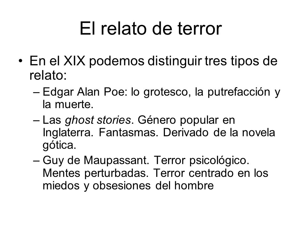 El relato de terror En el XIX podemos distinguir tres tipos de relato: