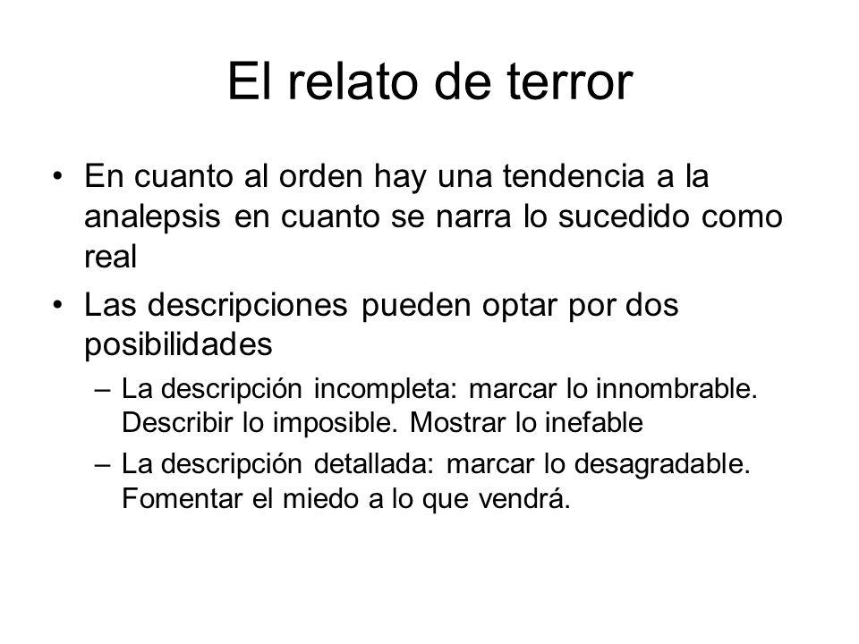 El relato de terror En cuanto al orden hay una tendencia a la analepsis en cuanto se narra lo sucedido como real.