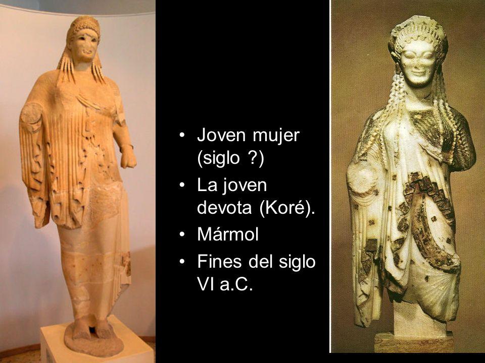 Joven mujer (siglo ) La joven devota (Koré). Mármol Fines del siglo VI a.C.