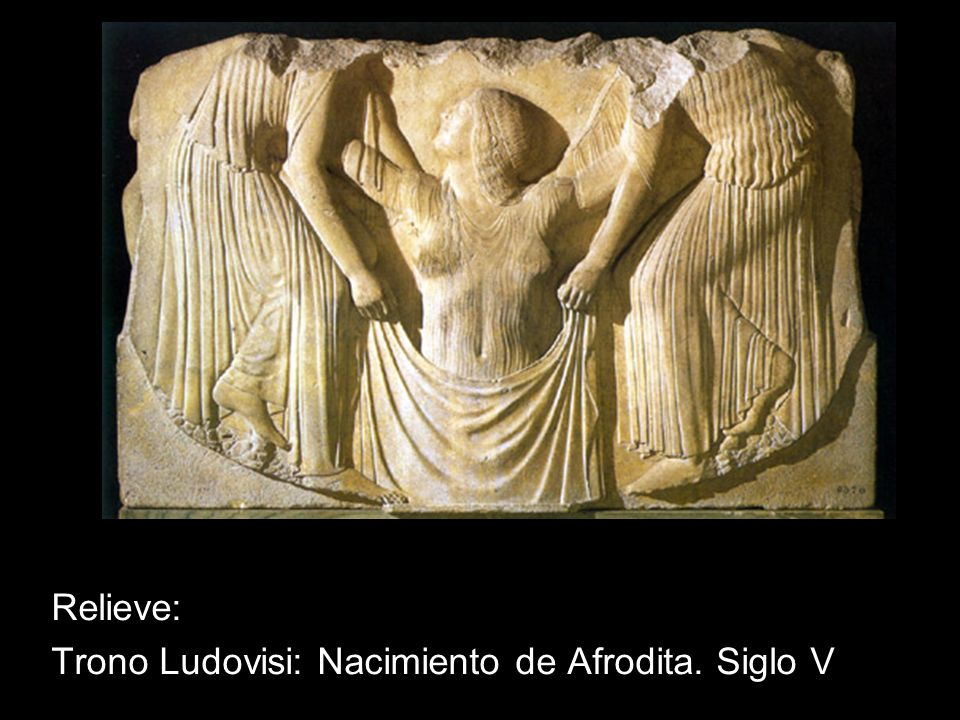 Relieve: Trono Ludovisi: Nacimiento de Afrodita. Siglo V
