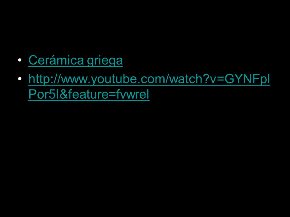 Cerámica griega http://www.youtube.com/watch v=GYNFplPor5I&feature=fvwrel