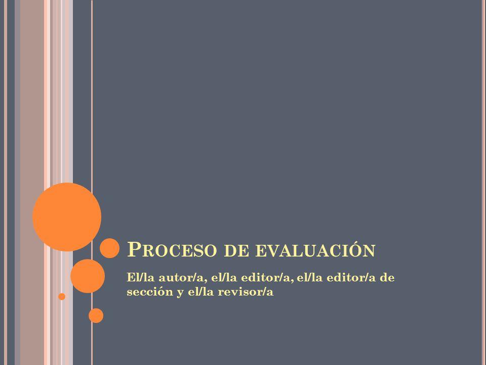 Proceso de evaluación El/la autor/a, el/la editor/a, el/la editor/a de sección y el/la revisor/a