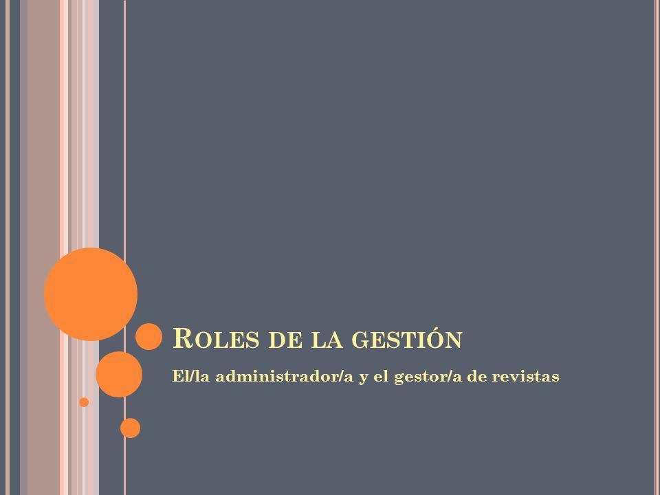 Roles de la gestión El/la administrador/a y el gestor/a de revistas