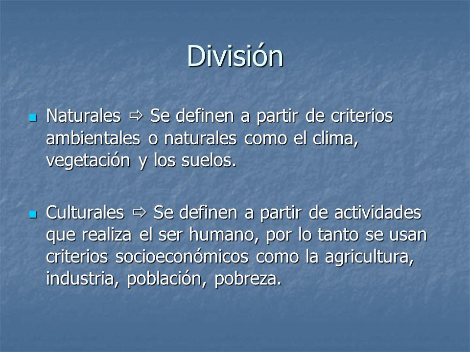 DivisiónNaturales  Se definen a partir de criterios ambientales o naturales como el clima, vegetación y los suelos.