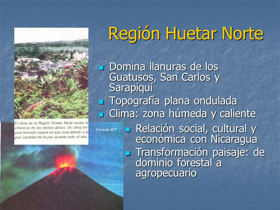 Región Huetar NorteDomina llanuras de los Guatusos, San Carlos y Sarapiquí. Topografía plana ondulada.