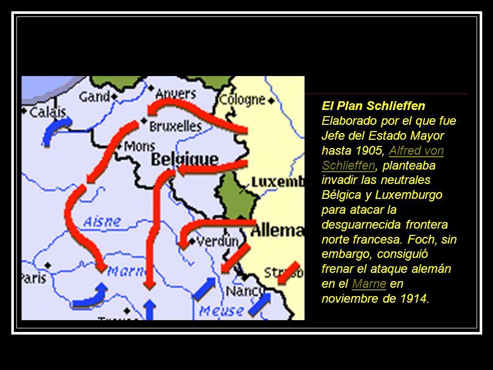 El Plan Schlieffen Elaborado por el que fue Jefe del Estado Mayor hasta 1905, Alfred von Schlieffen, planteaba invadir las neutrales Bélgica y Luxemburgo para atacar la desguarnecida frontera norte francesa.