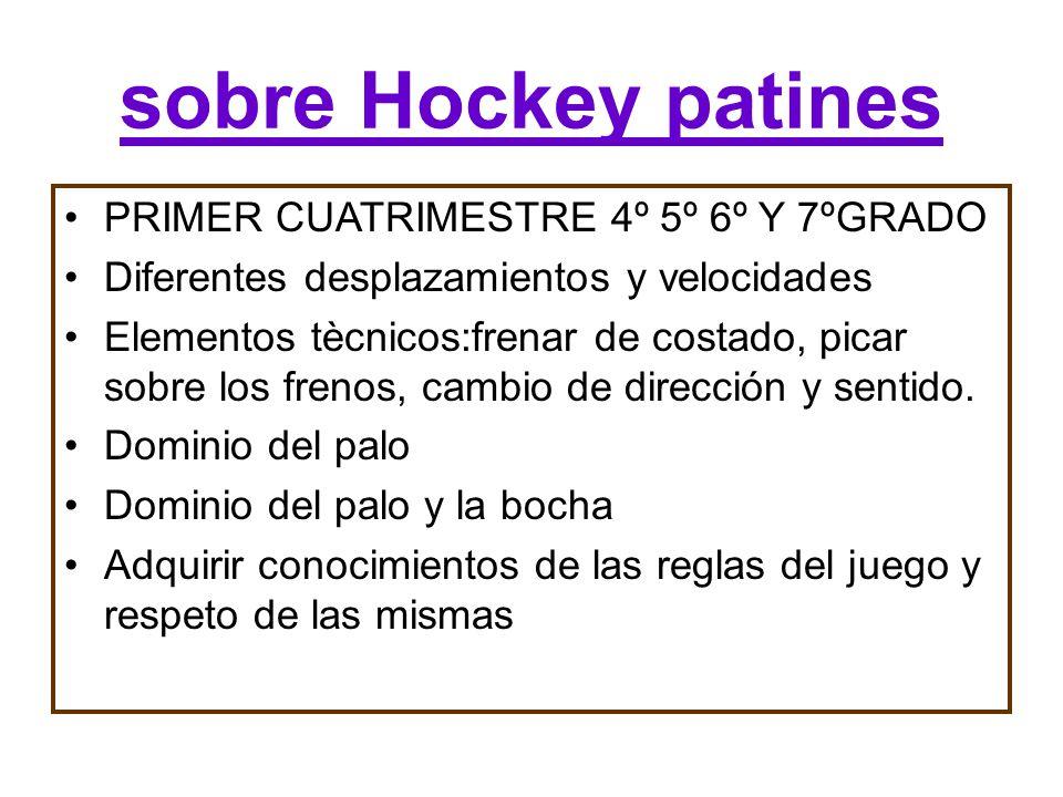 sobre Hockey patines PRIMER CUATRIMESTRE 4º 5º 6º Y 7ºGRADO
