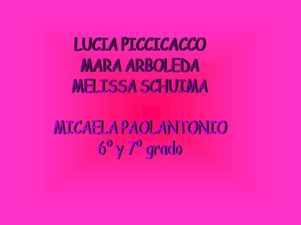 LUCIA PICCICACCO MARA ARBOLEDA MELISSA SCHUIMA MICAELA PAOLANTONIO 6º y 7º grado