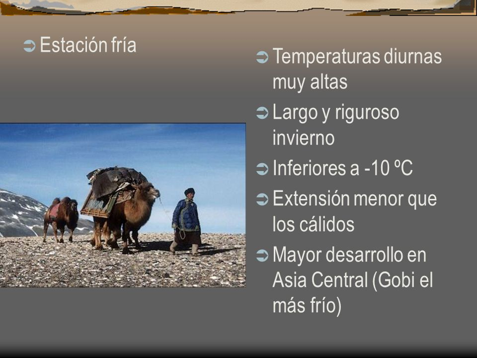 Estación fríaTemperaturas diurnas muy altas. Largo y riguroso invierno. Inferiores a -10 ºC. Extensión menor que los cálidos.