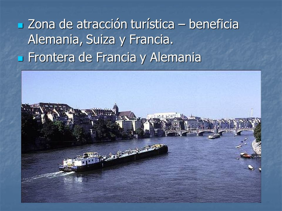 Zona de atracción turística – beneficia Alemania, Suiza y Francia.