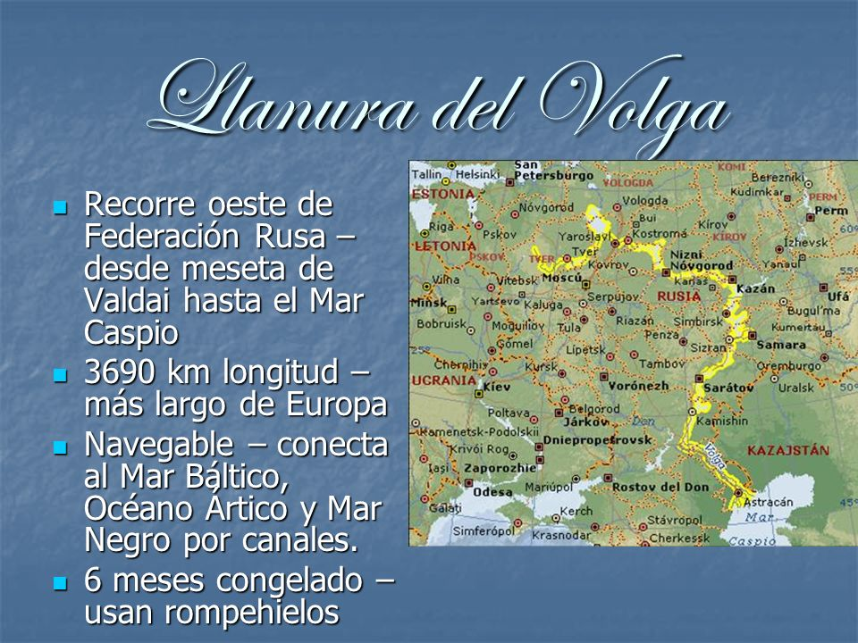 Llanura del Volga Recorre oeste de Federación Rusa – desde meseta de Valdai hasta el Mar Caspio. 3690 km longitud – más largo de Europa.