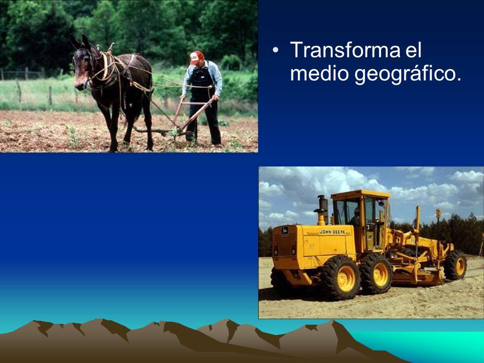 Transforma el medio geográfico.
