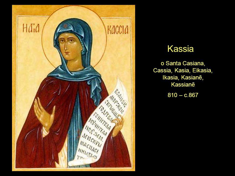 o Santa Casiana, Cassia, Kasia, Eikasia, Ikasia, Kasianē, Kassianē