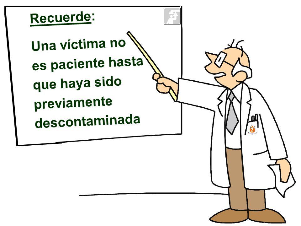 Recuerde: Una víctima no es paciente hasta que haya sido previamente descontaminada