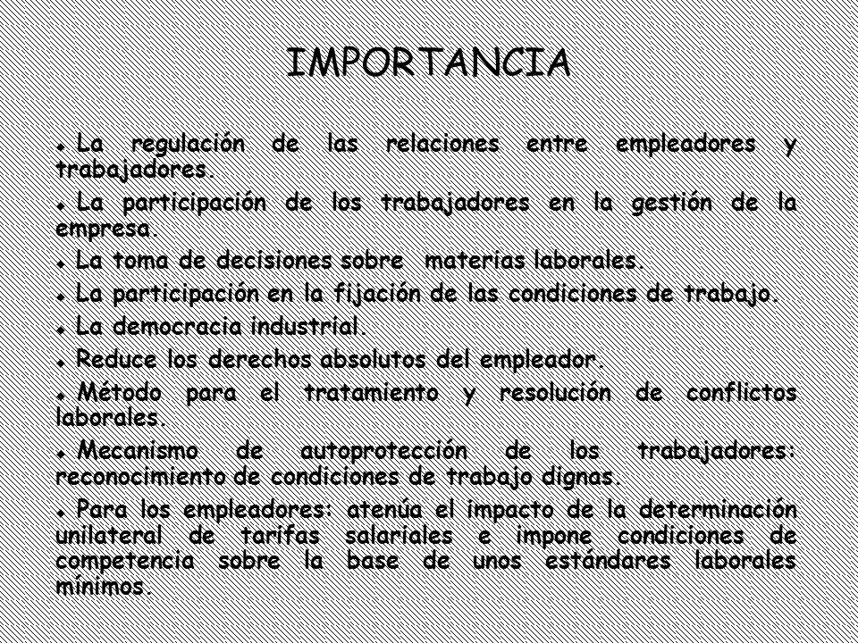 IMPORTANCIA La regulación de las relaciones entre empleadores y trabajadores. La participación de los trabajadores en la gestión de la empresa.