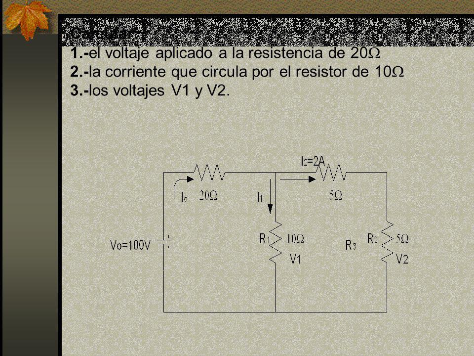 Calcular: 1. -el voltaje aplicado a la resistencia de 20 2