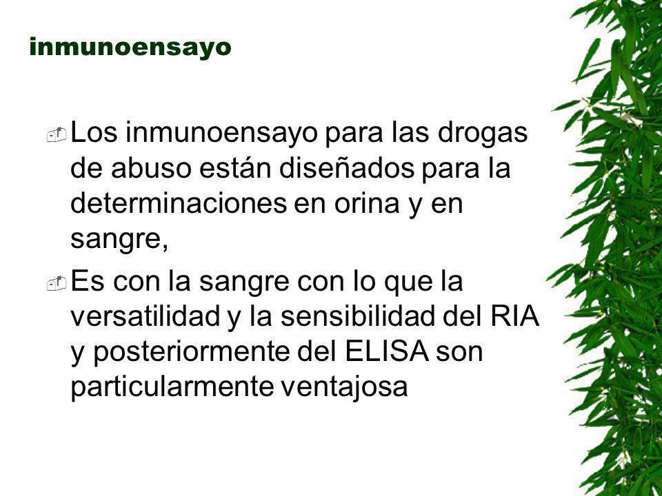 inmunoensayo Los inmunoensayo para las drogas de abuso están diseñados para la determinaciones en orina y en sangre,