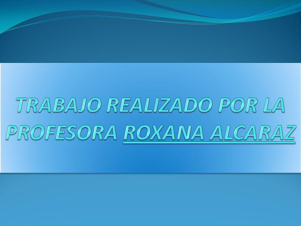 TRABAJO REALIZADO POR LA PROFESORA ROXANA ALCARAZ