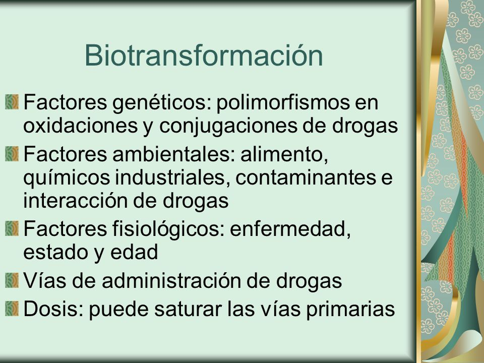 Biotransformación Factores genéticos: polimorfismos en oxidaciones y conjugaciones de drogas.